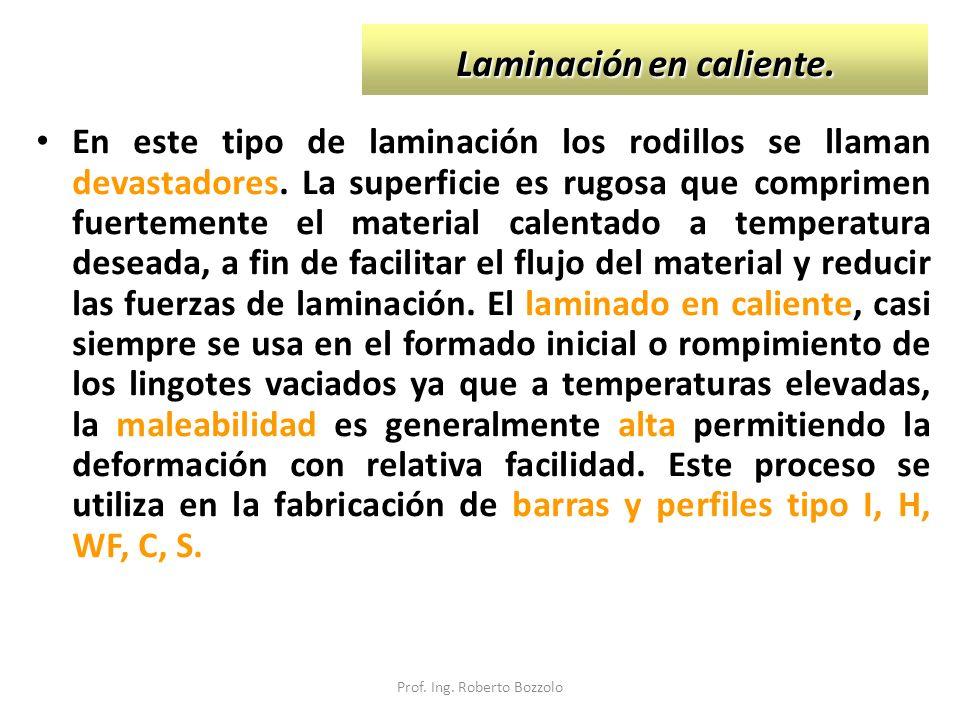 Laminación en caliente. En este tipo de laminación los rodillos se llaman devastadores. La superficie es rugosa que comprimen fuertemente el material