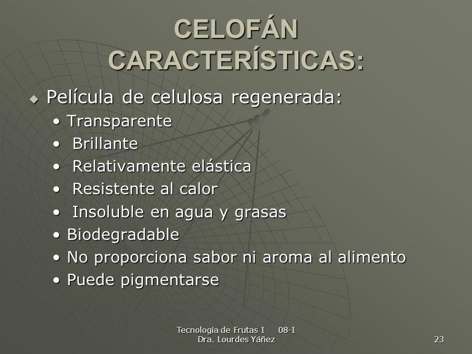 Tecnología de Frutas I 08-I Dra. Lourdes Yáñez 23 CELOFÁN CARACTERÍSTICAS: Película de celulosa regenerada: Película de celulosa regenerada: Transpare