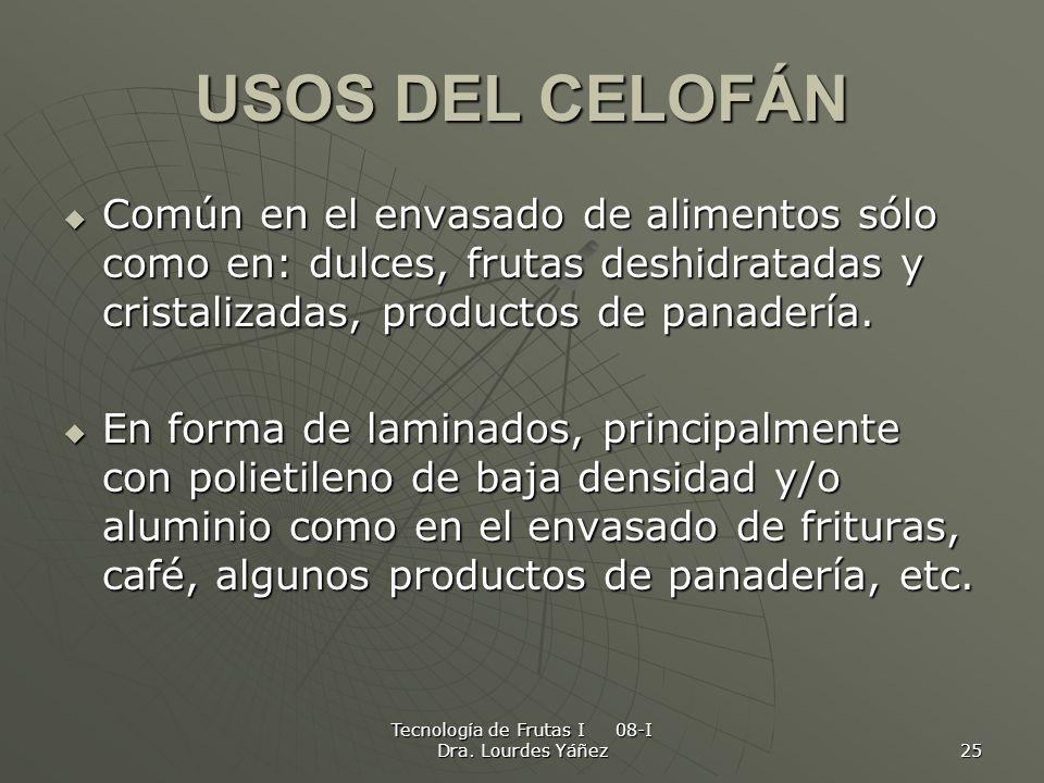 Tecnología de Frutas I 08-I Dra. Lourdes Yáñez 25 USOS DEL CELOFÁN Común en el envasado de alimentos sólo como en: dulces, frutas deshidratadas y cris
