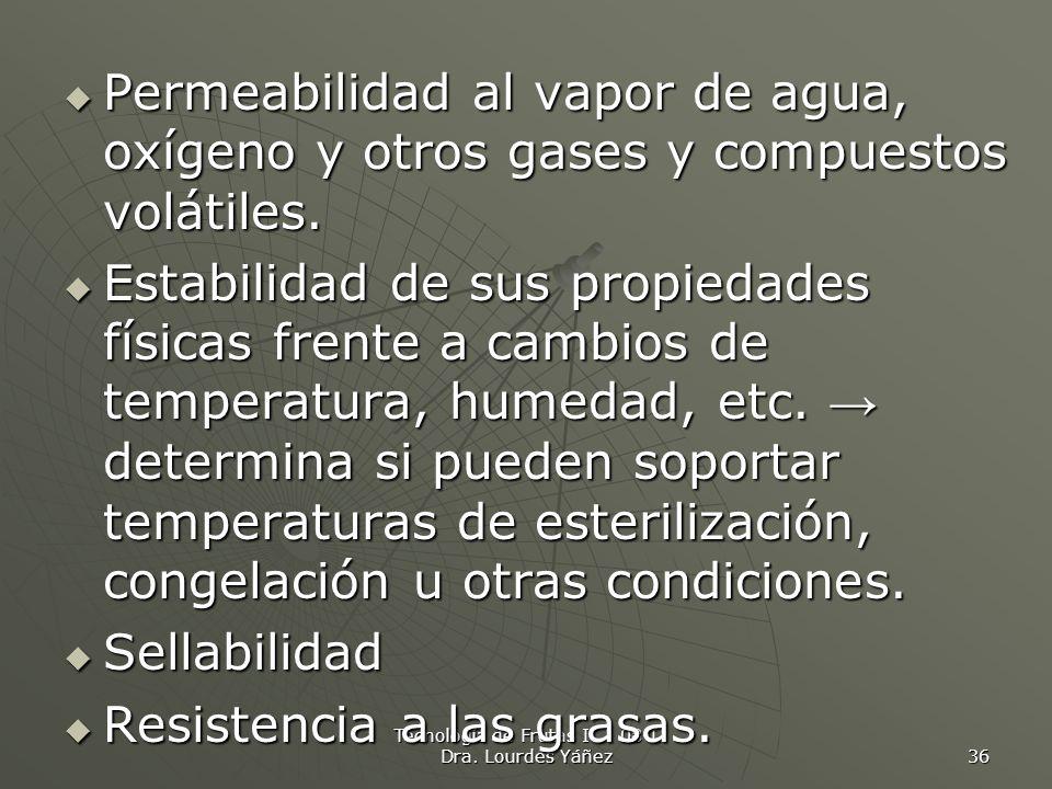 Tecnología de Frutas I 08-I Dra. Lourdes Yáñez 36 Permeabilidad al vapor de agua, oxígeno y otros gases y compuestos volátiles. Permeabilidad al vapor
