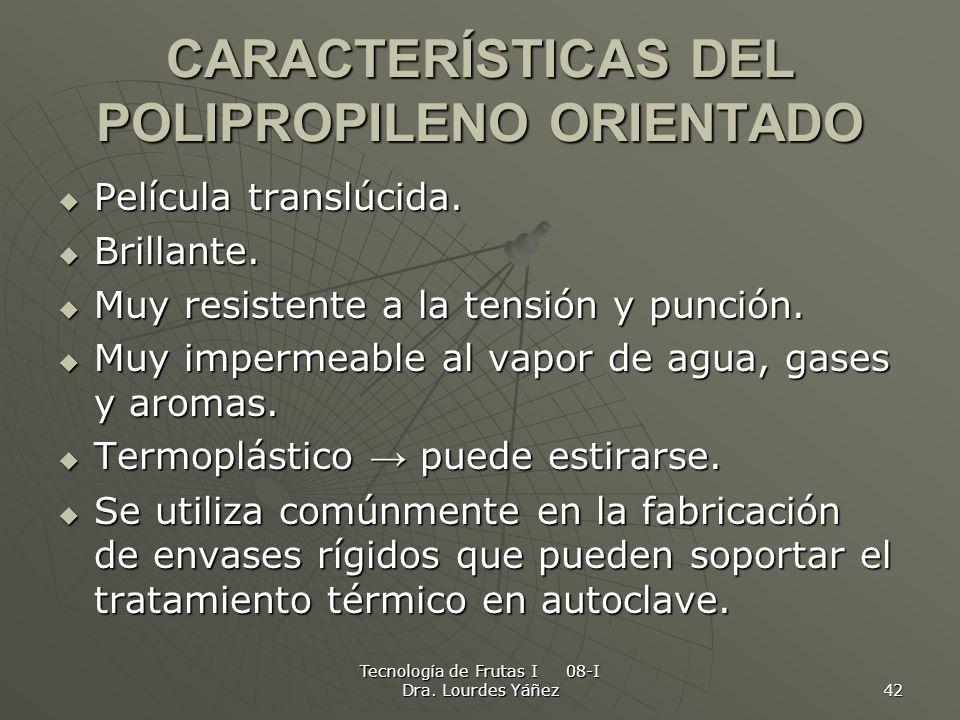 Tecnología de Frutas I 08-I Dra. Lourdes Yáñez 42 CARACTERÍSTICAS DEL POLIPROPILENO ORIENTADO Película translúcida. Película translúcida. Brillante. B