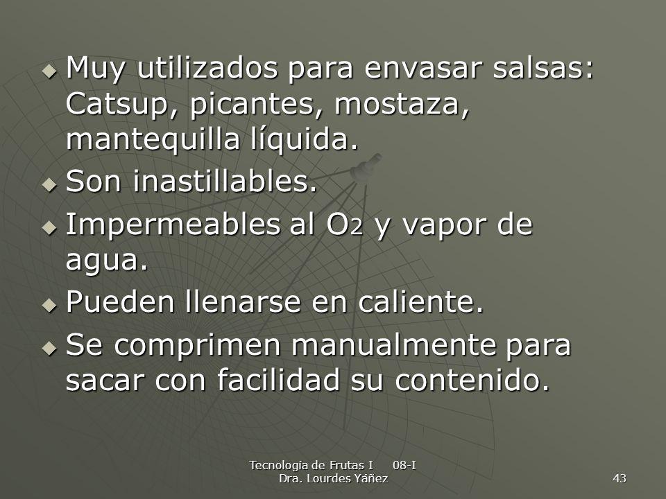 Tecnología de Frutas I 08-I Dra. Lourdes Yáñez 43 Muy utilizados para envasar salsas: Catsup, picantes, mostaza, mantequilla líquida. Muy utilizados p