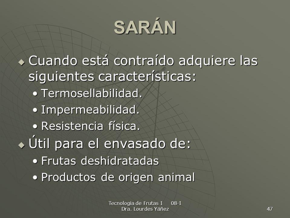 Tecnología de Frutas I 08-I Dra. Lourdes Yáñez 47 SARÁN Cuando está contraído adquiere las siguientes características: Cuando está contraído adquiere