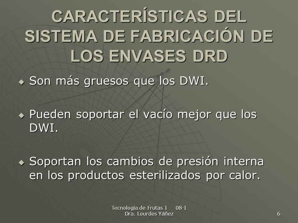 Tecnología de Frutas I 08-I Dra. Lourdes Yáñez 6 CARACTERÍSTICAS DEL SISTEMA DE FABRICACIÓN DE LOS ENVASES DRD Son más gruesos que los DWI. Son más gr