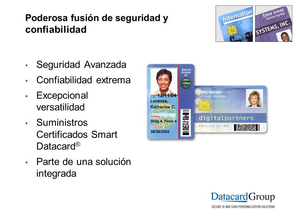Poderosa fusión de seguridad y confiabilidad Seguridad Avanzada Confiabilidad extrema Excepcional versatilidad Suministros Certificados Smart Datacard ® Parte de una solución integrada