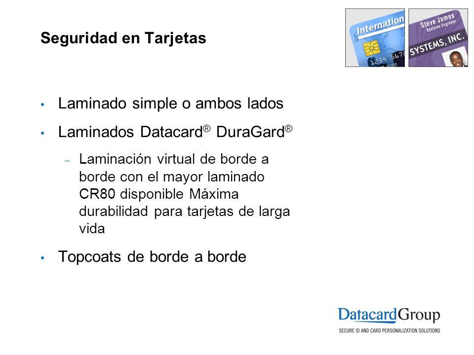 Seguridad en Tarjetas Laminado simple o ambos lados Laminados Datacard ® DuraGard ® Laminación virtual de borde a borde con el mayor laminado CR80 dis