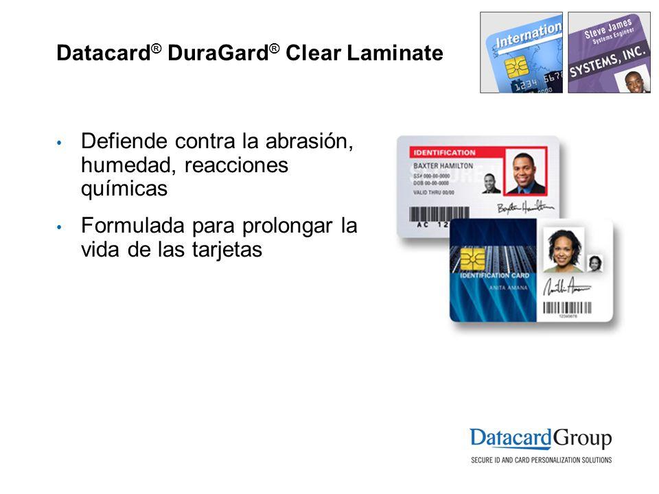 Datacard ® DuraGard ® Clear Laminate Defiende contra la abrasión, humedad, reacciones químicas Formulada para prolongar la vida de las tarjetas