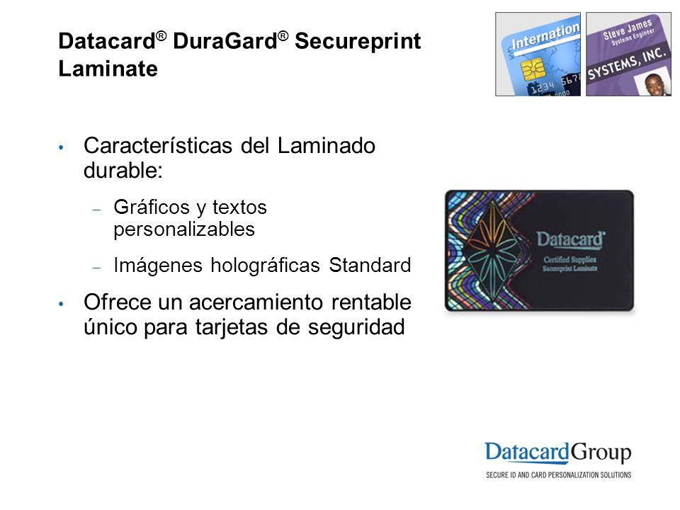 Datacard ® DuraGard ® Secureprint Laminate Características del Laminado durable: Gráficos y textos personalizables Imágenes holográficas Standard Ofre