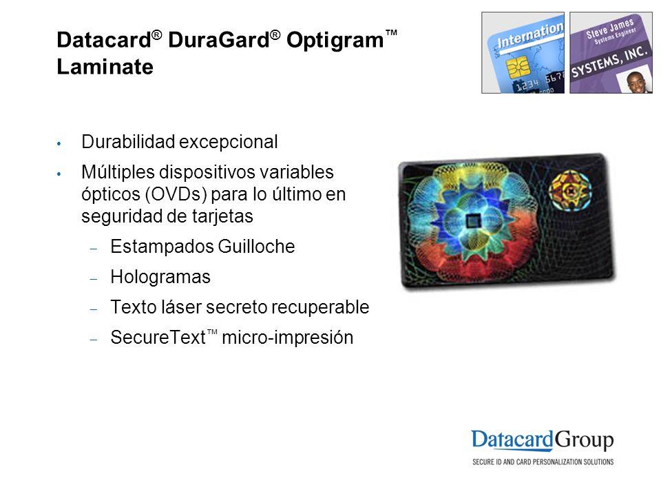 Datacard ® DuraGard ® Optigram Laminate Durabilidad excepcional Múltiples dispositivos variables ópticos (OVDs) para lo último en seguridad de tarjetas Estampados Guilloche Hologramas Texto láser secreto recuperable SecureText micro-impresión