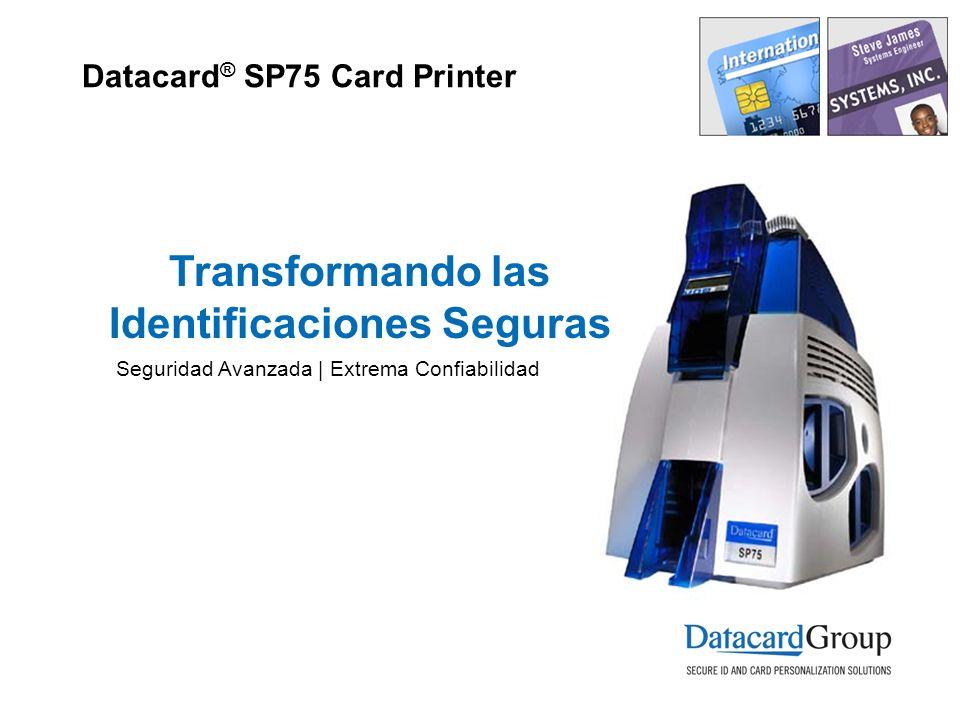 Datacard ® SP75 Card Printer Transformando las Identificaciones Seguras Seguridad Avanzada | Extrema Confiabilidad
