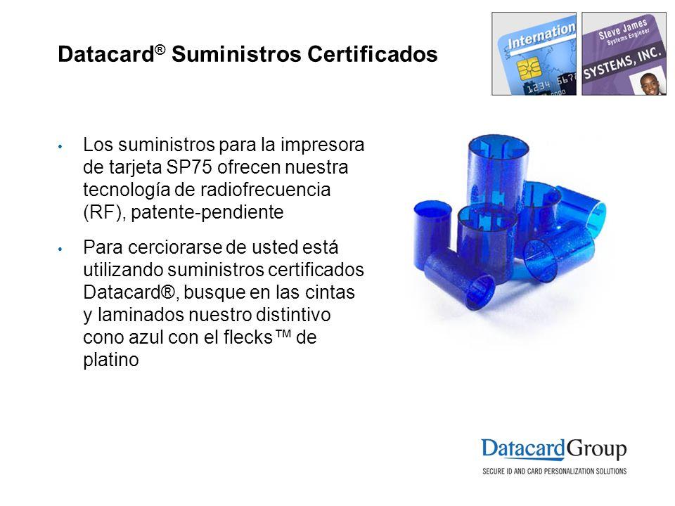 Datacard ® Suministros Certificados Los suministros para la impresora de tarjeta SP75 ofrecen nuestra tecnología de radiofrecuencia (RF), patente-pend
