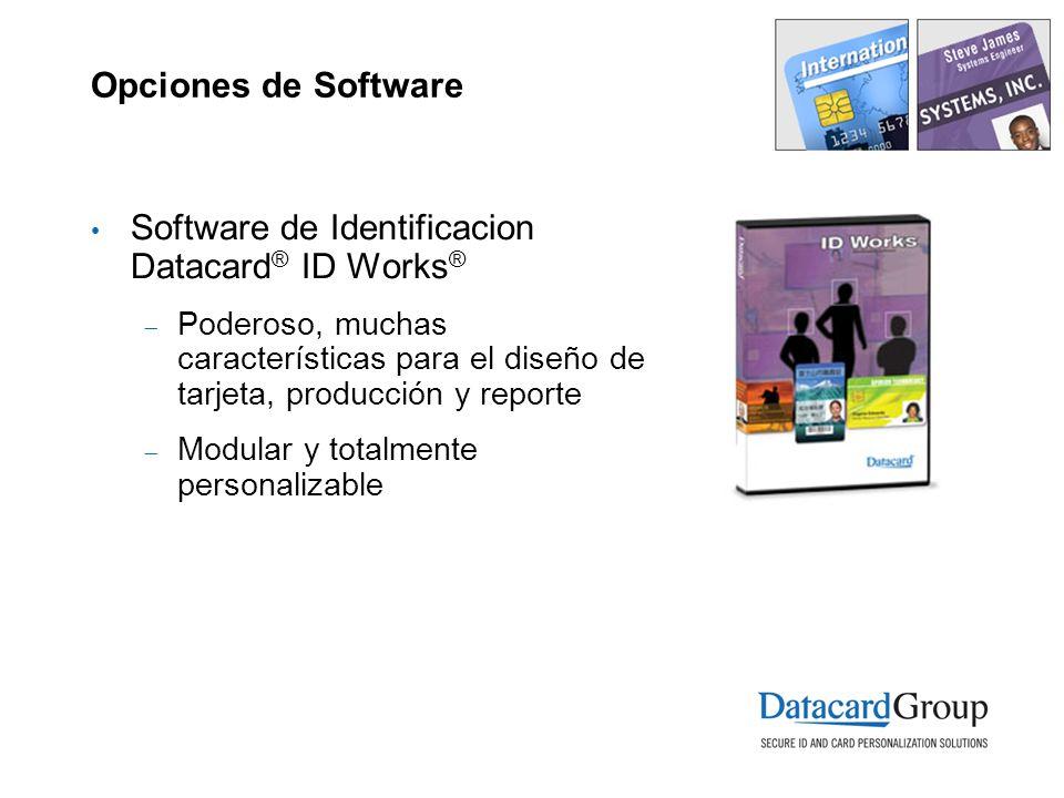 Opciones de Software Software de Identificacion Datacard ® ID Works ® Poderoso, muchas características para el diseño de tarjeta, producción y reporte Modular y totalmente personalizable