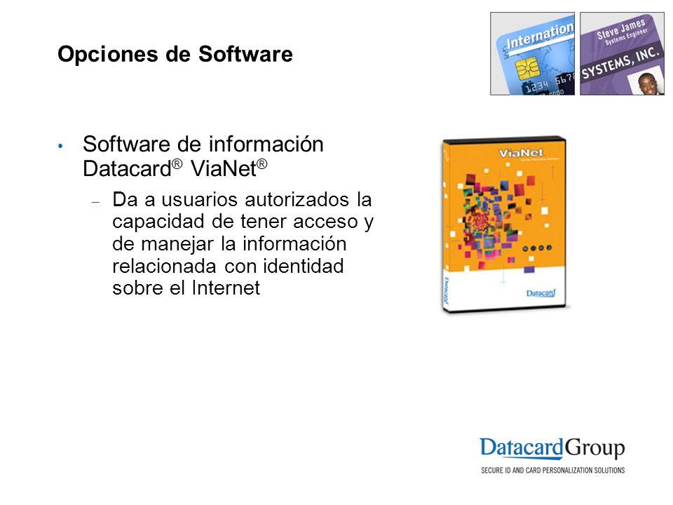 Opciones de Software Software de información Datacard ® ViaNet ® Da a usuarios autorizados la capacidad de tener acceso y de manejar la información re