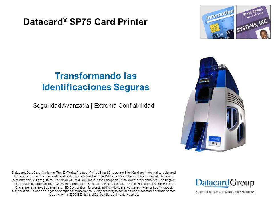 Datacard ® SP75 Card Printer Transformando las Identificaciones Seguras Seguridad Avanzada | Extrema Confiabilidad Datacard, DuraGard, Optigram, Tru,