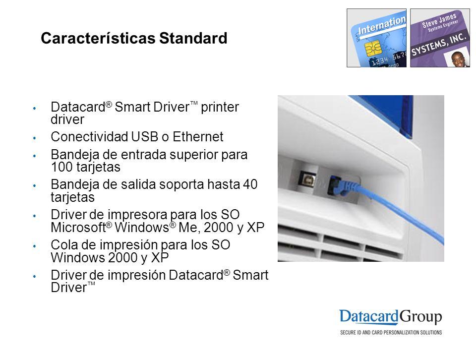 Características Standard Datacard ® Smart Driver printer driver Conectividad USB o Ethernet Bandeja de entrada superior para 100 tarjetas Bandeja de s