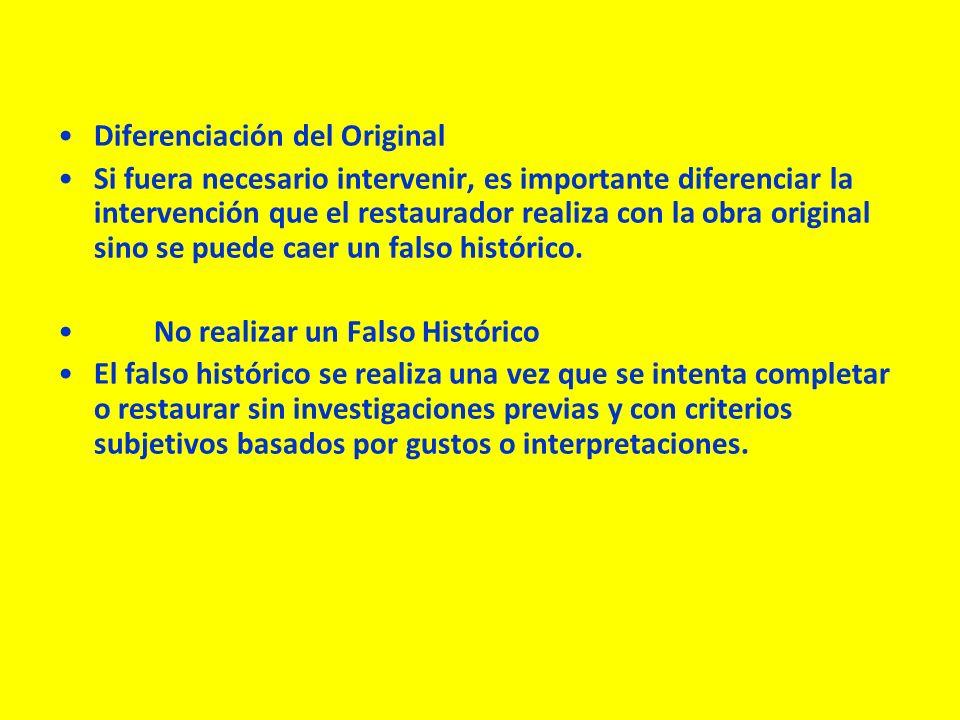Diferenciación del Original Si fuera necesario intervenir, es importante diferenciar la intervención que el restaurador realiza con la obra original sino se puede caer un falso histórico.