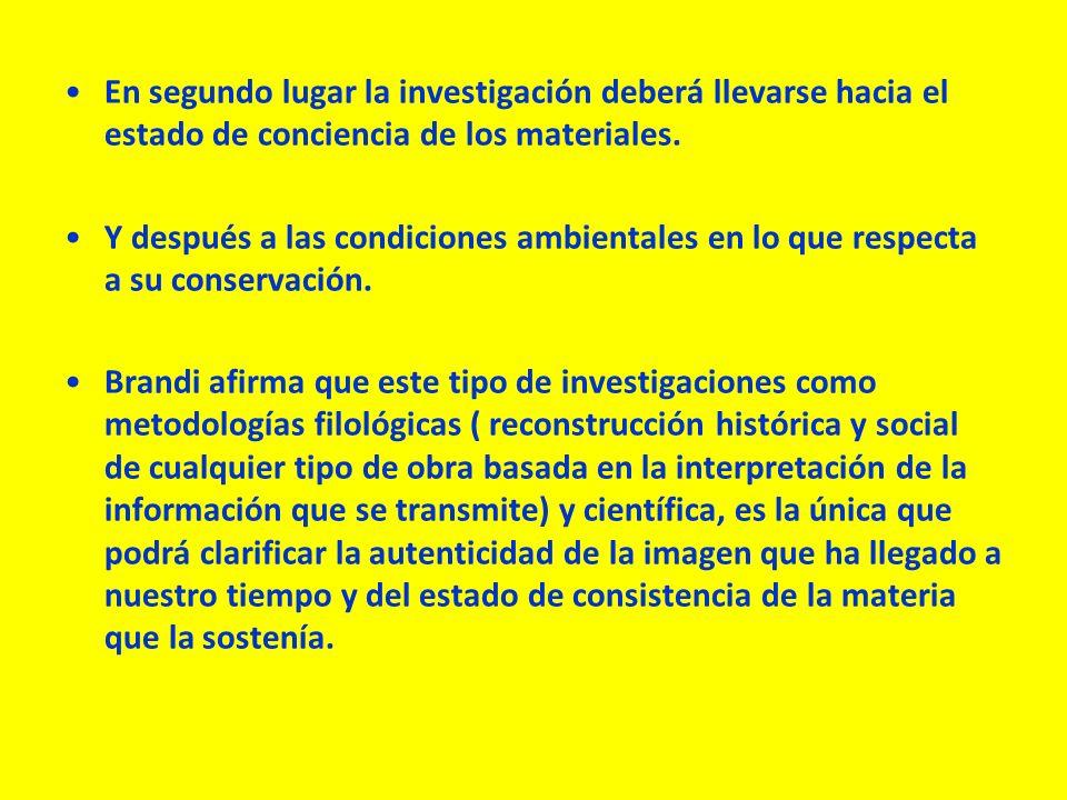 En segundo lugar la investigación deberá llevarse hacia el estado de conciencia de los materiales. Y después a las condiciones ambientales en lo que r