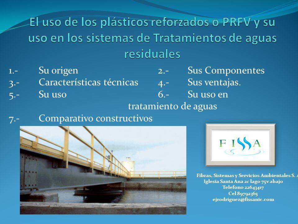 Conclusiones Las ventajas del plástico reforzado con fibra de vidrio (PRFV) en comparación con otros materiales como el plástico, el hierro fundido o acero son las siguientes o el concreto mismo son: Elevada resistencia mecánica que permite el trabajo de piezas de algunos mm.