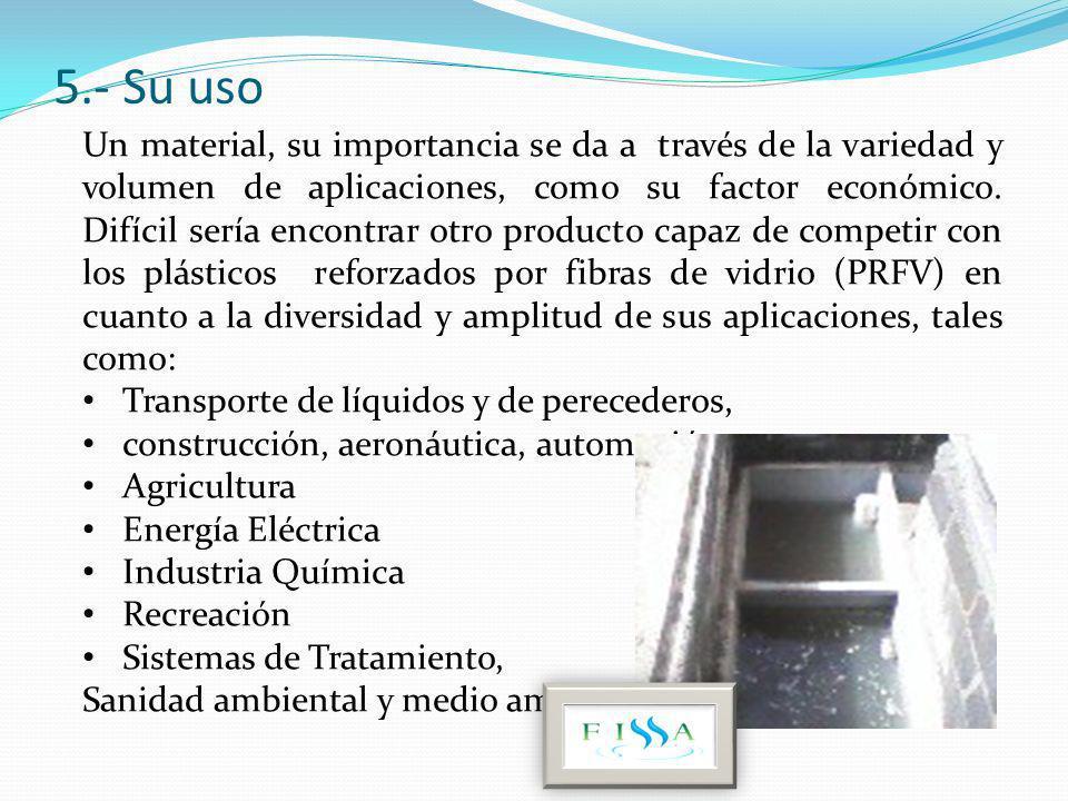 5.- Su uso Un material, su importancia se da a través de la variedad y volumen de aplicaciones, como su factor económico. Difícil sería encontrar otro