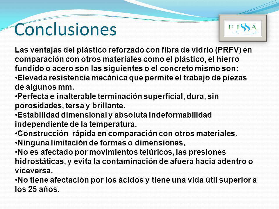 Conclusiones Las ventajas del plástico reforzado con fibra de vidrio (PRFV) en comparación con otros materiales como el plástico, el hierro fundido o