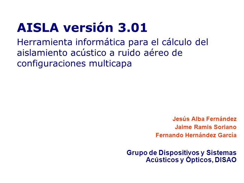 AISLA versión 3.01 Herramienta informática para el cálculo del aislamiento acústico a ruido aéreo de configuraciones multicapa Para introducir el logo