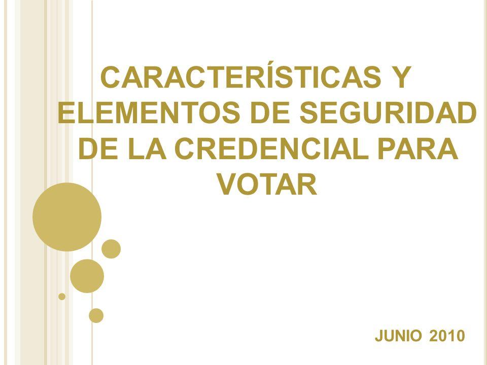 CARACTERÍSTICAS Y ELEMENTOS DE SEGURIDAD DE LA CREDENCIAL PARA VOTAR JUNIO 2010
