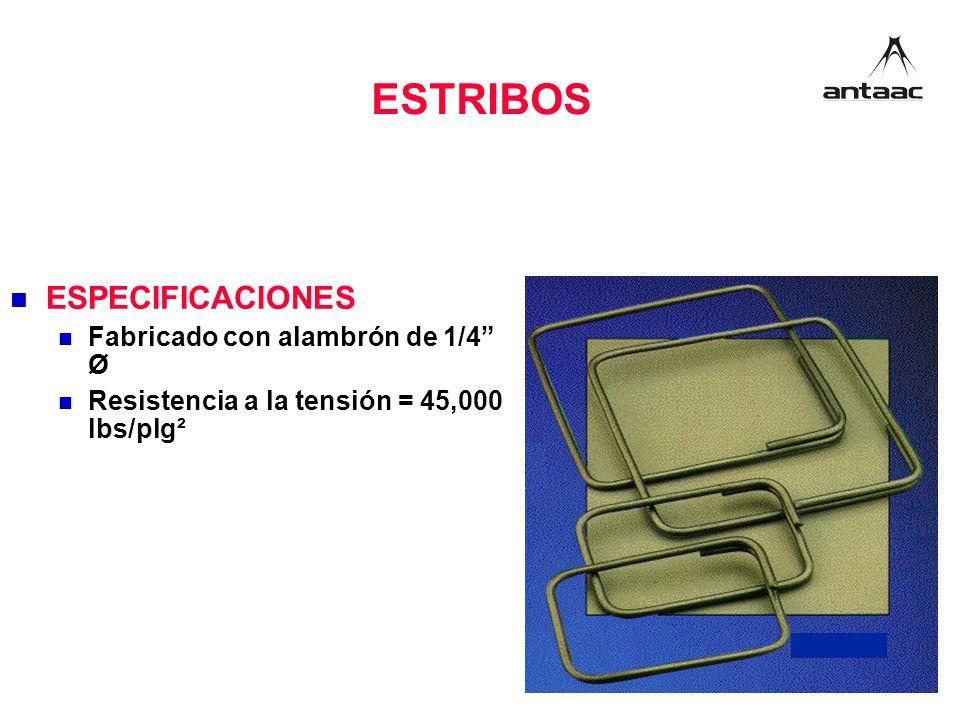 ESPECIFICACIONES Fabricado con alambrón de 1/4 Ø Resistencia a la tensión = 45,000 lbs/plg² ESTRIBOS