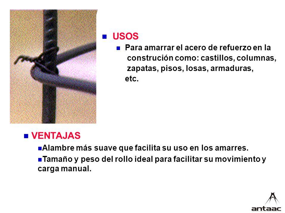 USOS Para amarrar el acero de refuerzo en la construción como: castillos, columnas, zapatas, pisos, losas, armaduras, etc.