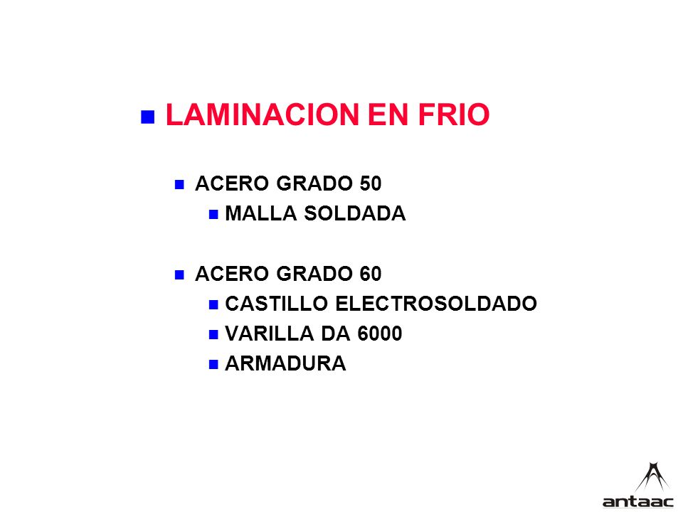 LAMINACION EN FRIO ACERO GRADO 50 MALLA SOLDADA ACERO GRADO 60 CASTILLO ELECTROSOLDADO VARILLA DA 6000 ARMADURA
