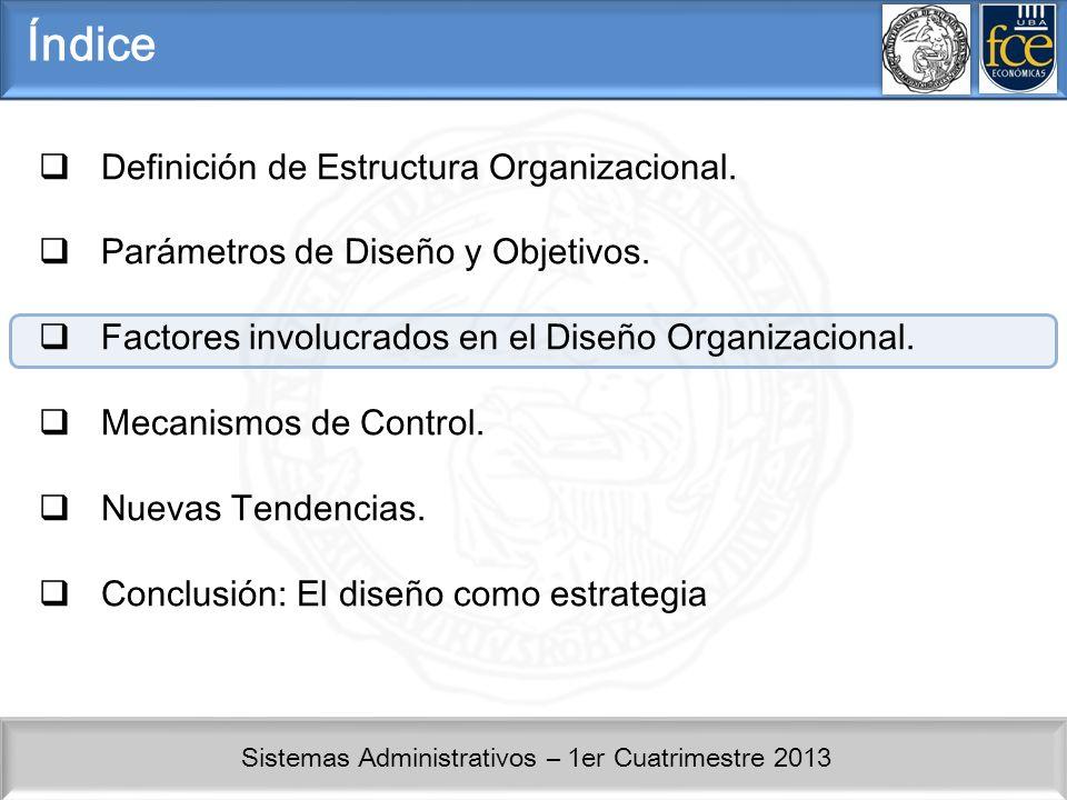 Sistemas Administrativos – 1er Cuatrimestre 2013 Índice Definición de Estructura Organizacional. Parámetros de Diseño y Objetivos. Factores involucrad