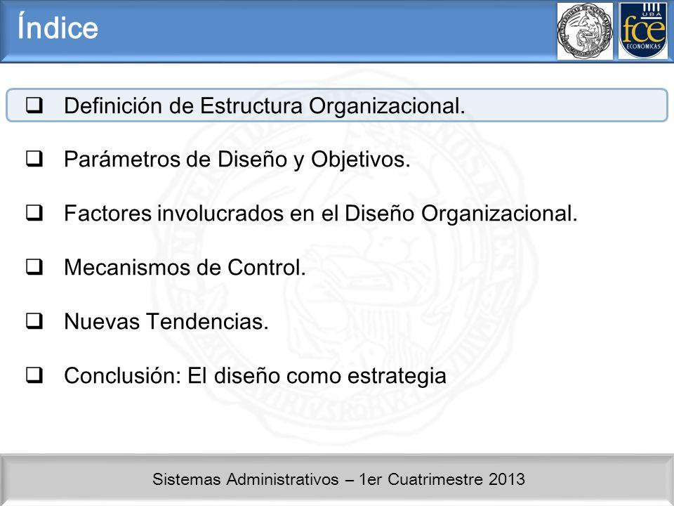 Sistemas Administrativos – 1er Cuatrimestre 2013 Definición de Estructura Organizacional Denominamos Estructura Organizacional al modo en que se dividen, agrupan y coordinan las actividades dentro de una organización.