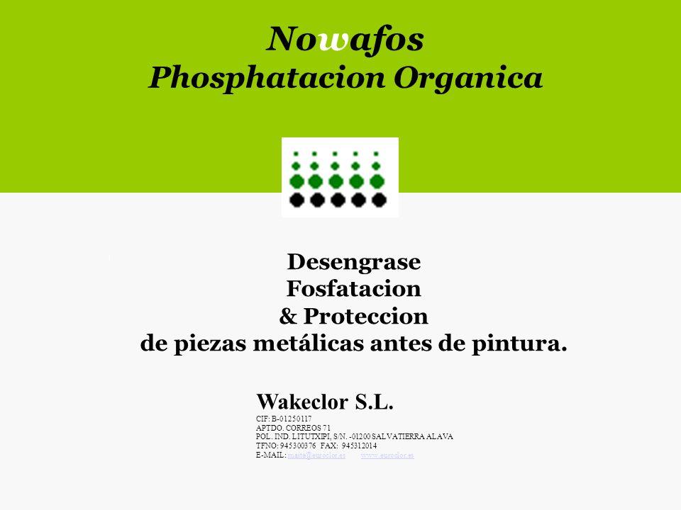 Desengrase Fosfatacion & Proteccion de piezas metálicas antes de pintura. Nowafos Phosphatacion Organica Wakeclor S.L. CIF: B-01250117 APTDO. CORREOS