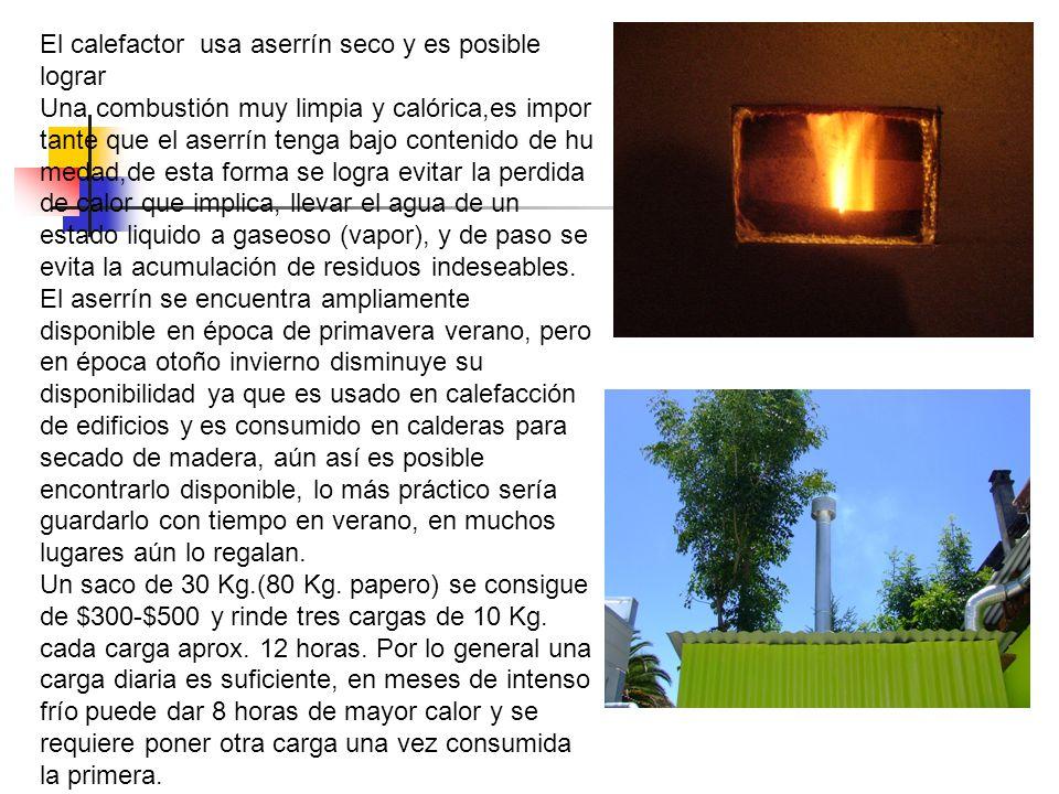 El calefactor usa aserrín seco y es posible lograr Una combustión muy limpia y calórica,es impor tante que el aserrín tenga bajo contenido de hu medad