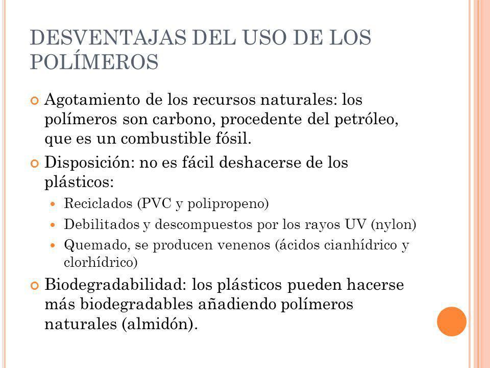 DESVENTAJAS DEL USO DE LOS POLÍMEROS Agotamiento de los recursos naturales: los polímeros son carbono, procedente del petróleo, que es un combustible