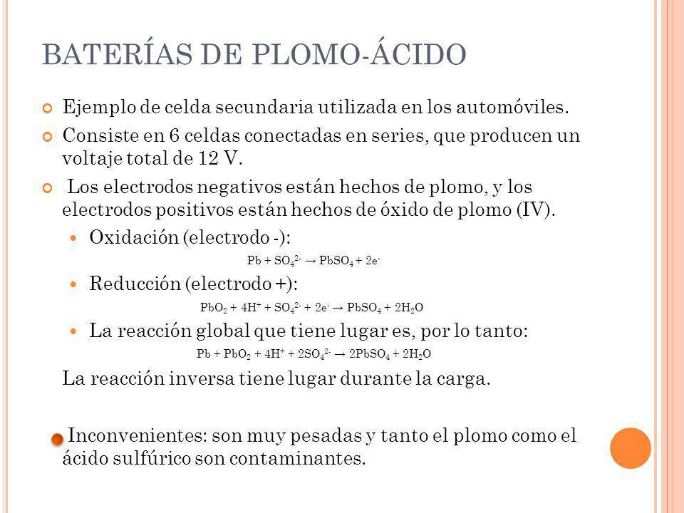 BATERÍAS DE PLOMO-ÁCIDO Ejemplo de celda secundaria utilizada en los automóviles. Consiste en 6 celdas conectadas en series, que producen un voltaje t