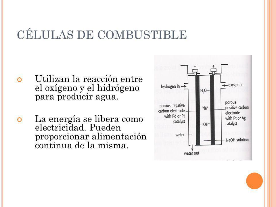 CÉLULAS DE COMBUSTIBLE Utilizan la reacción entre el oxígeno y el hidrógeno para producir agua. La energía se libera como electricidad. Pueden proporc