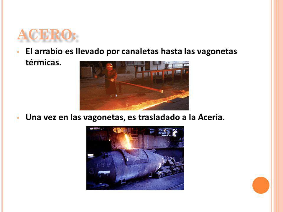 El arrabio es llevado por canaletas hasta las vagonetas térmicas. Una vez en las vagonetas, es trasladado a la Acería.