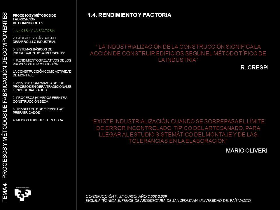 LA INDUSTRIALIZACIÓN DE LA CONSTRUCCIÓN SIGNIFICA LA ACCIÓN DE CONSTRUIR EDIFICIOS SEGÚN EL MÉTODO TÍPICO DE LA INDUSTRIA EXISTE INDUSTRIALIZACIÓN CUANDO SE SOBREPASA EL LÍMITE DE ERROR INCONTROLADO, TÍPICO DEL ARTESANADO, PARA LLEGAR AL ESTUDIO SISTEMÁTICO DEL MONTAJE Y DE LAS TOLERANCIAS EN LA ELABORACIÓN R.
