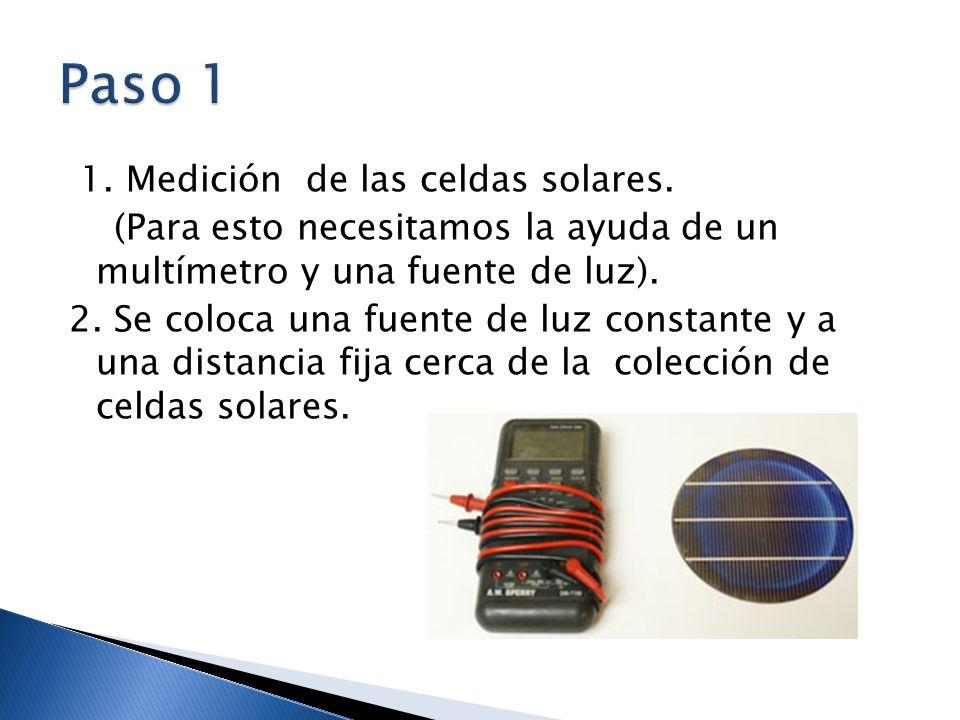 1. Medición de las celdas solares. (Para esto necesitamos la ayuda de un multímetro y una fuente de luz). 2. Se coloca una fuente de luz constante y a