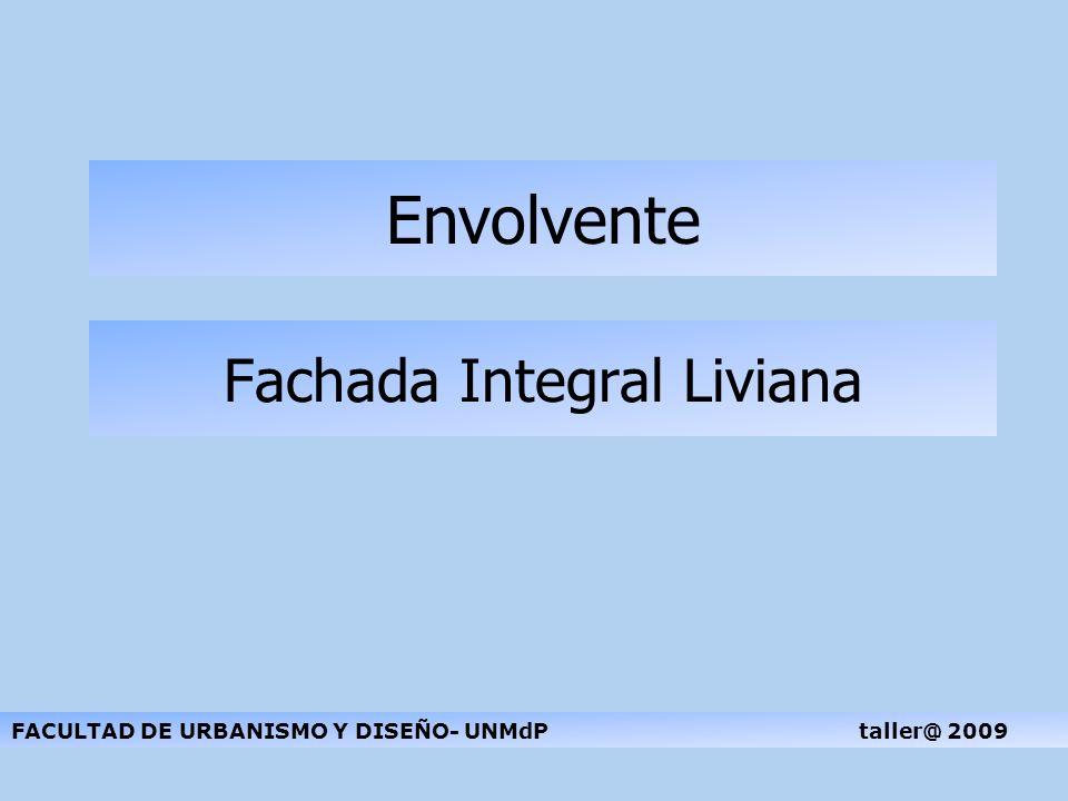 Fachada Integral Liviana FACULTAD DE URBANISMO Y DISEÑO- UNMdP taller@ 2009 Envolvente