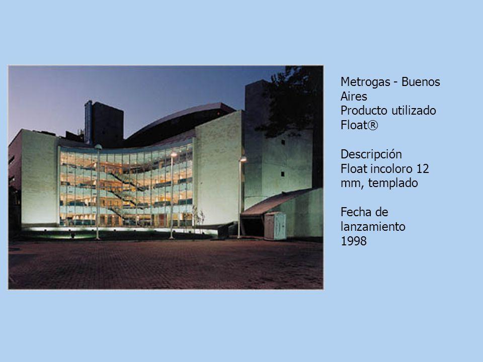 Metrogas - Buenos Aires Producto utilizado Float® Descripción Float incoloro 12 mm, templado Fecha de lanzamiento 1998