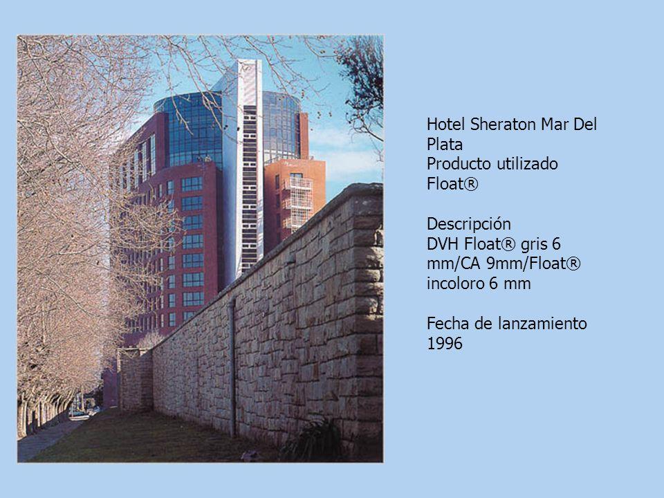 Hotel Sheraton Mar Del Plata Producto utilizado Float® Descripción DVH Float® gris 6 mm/CA 9mm/Float® incoloro 6 mm Fecha de lanzamiento 1996