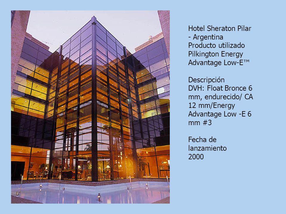 Hotel Sheraton Pilar - Argentina Producto utilizado Pilkington Energy Advantage Low-E Descripción DVH: Float Bronce 6 mm, endurecido/ CA 12 mm/Energy