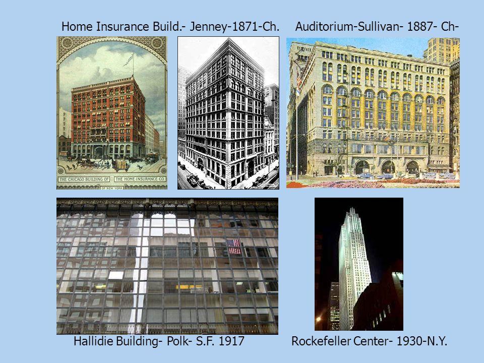 Hallidie Building- Polk- S.F. 1917Rockefeller Center- 1930-N.Y. Home Insurance Build.- Jenney-1871-Ch.Auditorium-Sullivan- 1887- Ch-