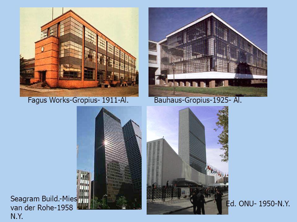 Fagus Works-Gropius- 1911-Al. Seagram Build.-Mies van der Rohe-1958 N.Y. Ed. ONU- 1950-N.Y. Bauhaus-Gropius-1925- Al.