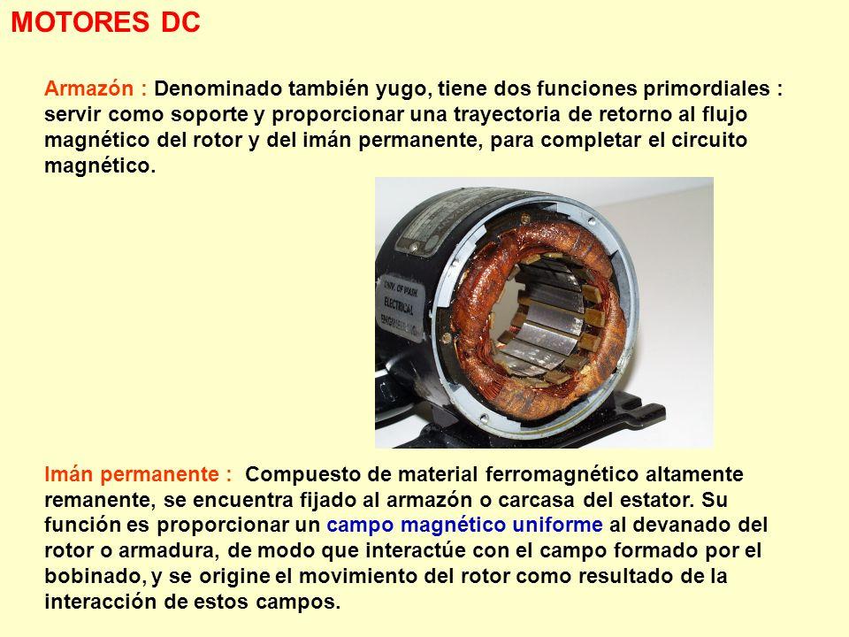 Armazón : Denominado también yugo, tiene dos funciones primordiales : servir como soporte y proporcionar una trayectoria de retorno al flujo magnético