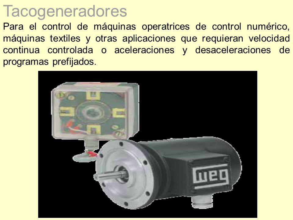 Tacogeneradores Para el control de máquinas operatrices de control numérico, máquinas textiles y otras aplicaciones que requieran velocidad continua c