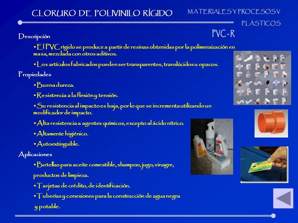 MATERIALES Y PROCESOS V PLÁSTICOS Descripción El PVC rígido se produce a partir de resinas obtenidas por la polimeraización en masa, mezclada con otro