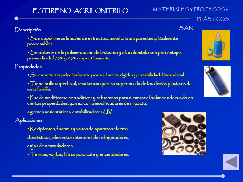 MATERIALES Y PROCESOS V PLÁSTICOS Descripción Son copolímeros lineales de estructura amorfa, transparentes y fácilmente procesables. Se obtiene de la