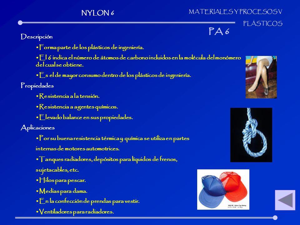 MATERIALES Y PROCESOS V PLÁSTICOS Descripción Forma parte de los plásticos de ingeniería. El 6 indica el número de átomos de carbono incluidos en la m